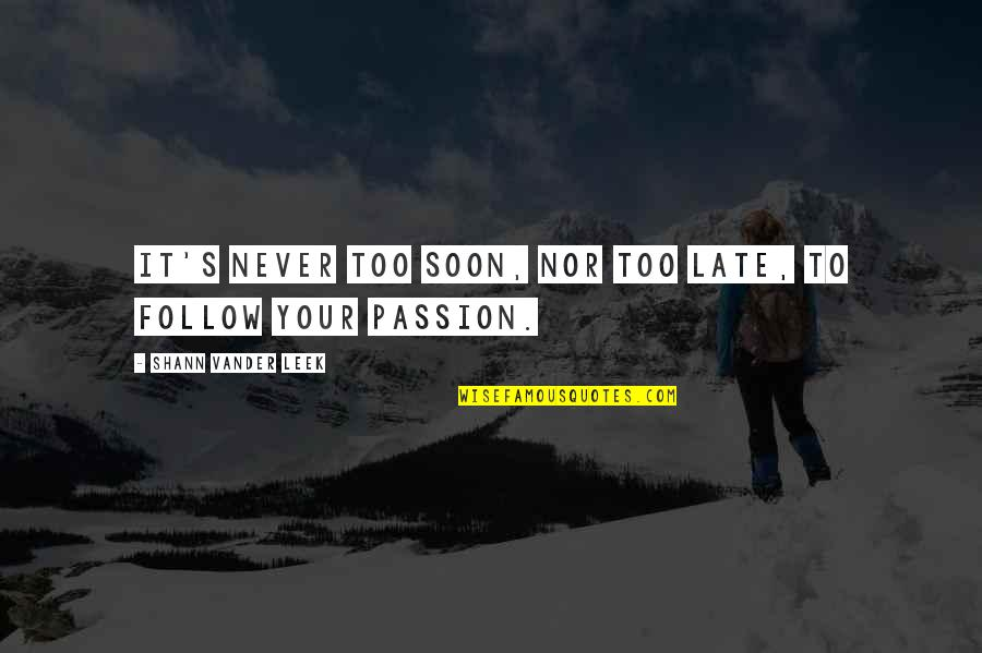 Follow Your Passion Quotes By Shann Vander Leek: It's never too soon, nor too late, to