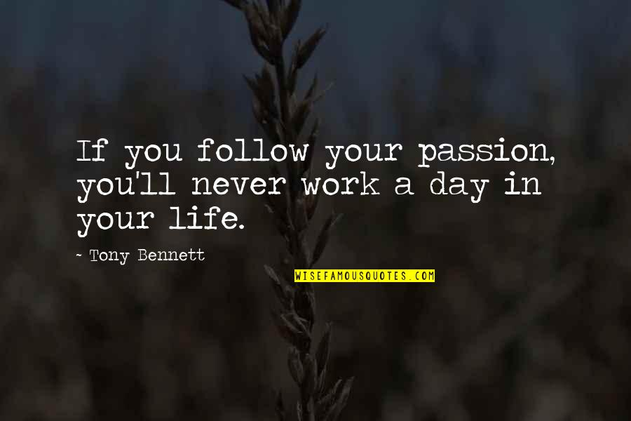 Follow Your Passion Quotes By Tony Bennett: If you follow your passion, you'll never work