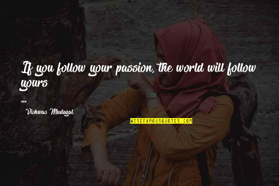 Follow Your Passion Quotes By Vishwas Mudagal: If you follow your passion, the world will
