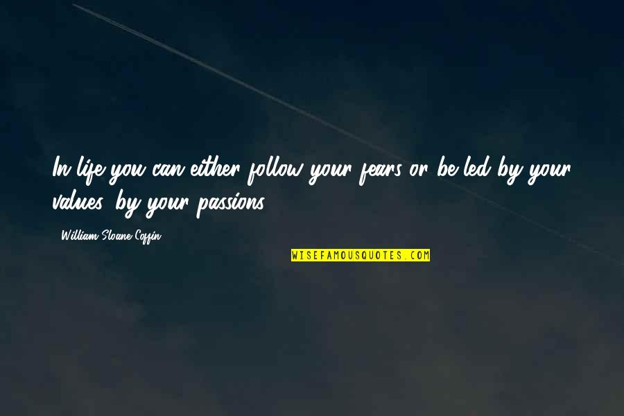 Follow Your Passion Quotes By William Sloane Coffin: In life you can either follow your fears
