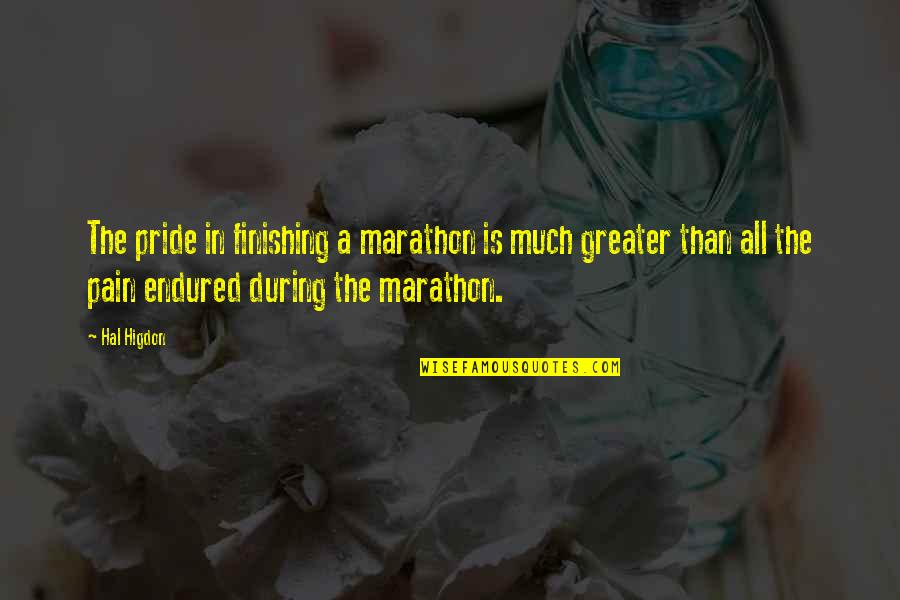 Following Chain Of Command Quotes By Hal Higdon: The pride in finishing a marathon is much