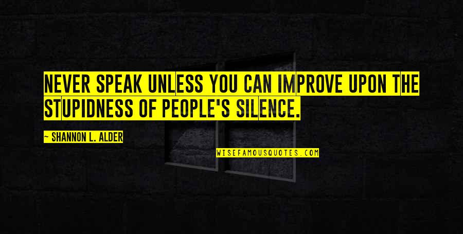 Following Chain Of Command Quotes By Shannon L. Alder: Never speak unless you can improve upon the