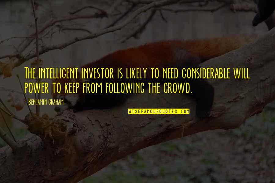 Following Crowds Quotes By Benjamin Graham: The intelligent investor is likely to need considerable