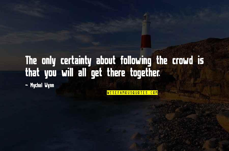 Following Crowds Quotes By Mychal Wynn: The only certainty about following the crowd is