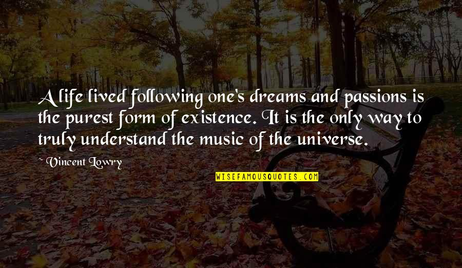 Following Your Dreams Music Quotes By Vincent Lowry: A life lived following one's dreams and passions