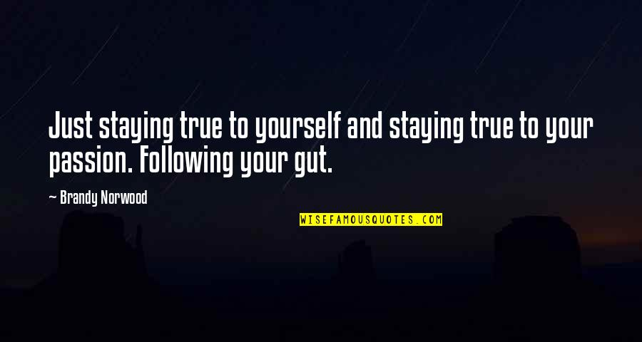 Following Your Passion Quotes By Brandy Norwood: Just staying true to yourself and staying true