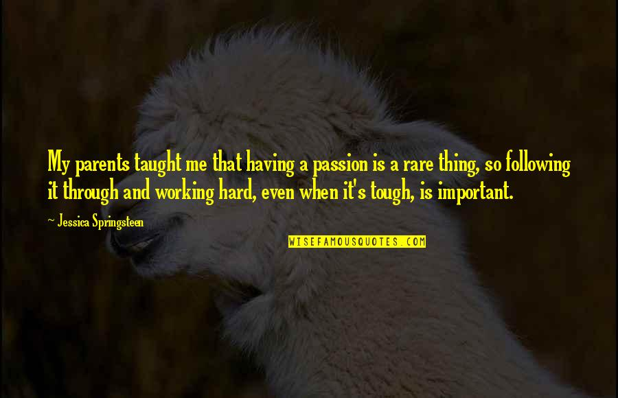 Following Your Passion Quotes By Jessica Springsteen: My parents taught me that having a passion