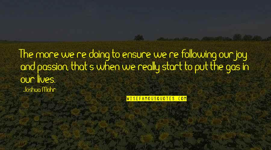 Following Your Passion Quotes By Joshua Mohr: The more we're doing to ensure we're following