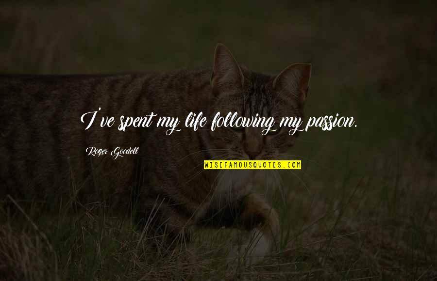 Following Your Passion Quotes By Roger Goodell: I've spent my life following my passion.