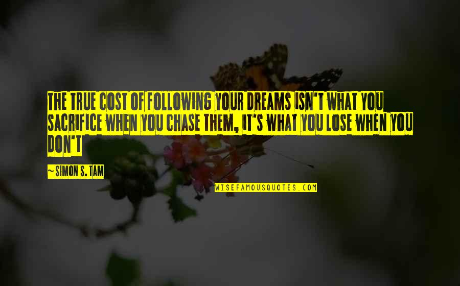 Following Your Passion Quotes By Simon S. Tam: The true cost of following your dreams isn't