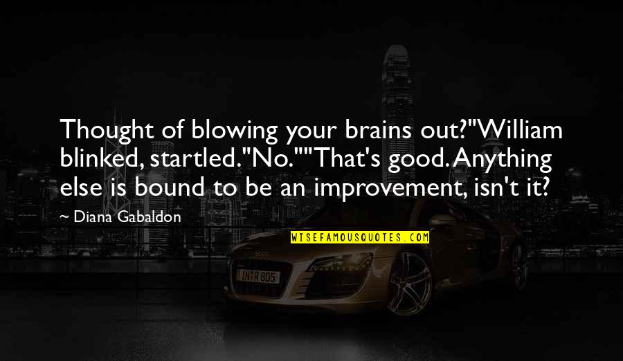 """Fondos De Pantalla Quotes By Diana Gabaldon: Thought of blowing your brains out?""""William blinked, startled.""""No.""""""""That's"""
