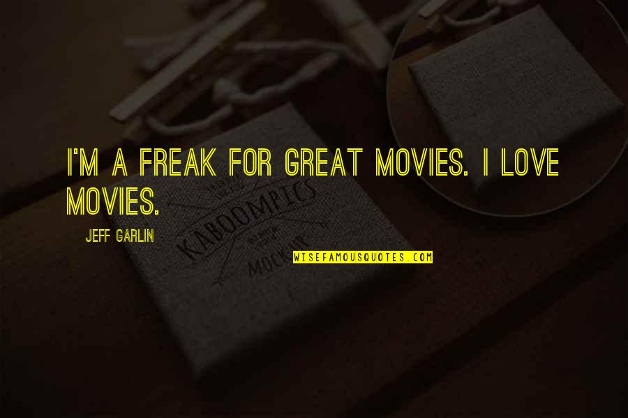 Fondos De Pantalla Quotes By Jeff Garlin: I'm a freak for great movies. I love