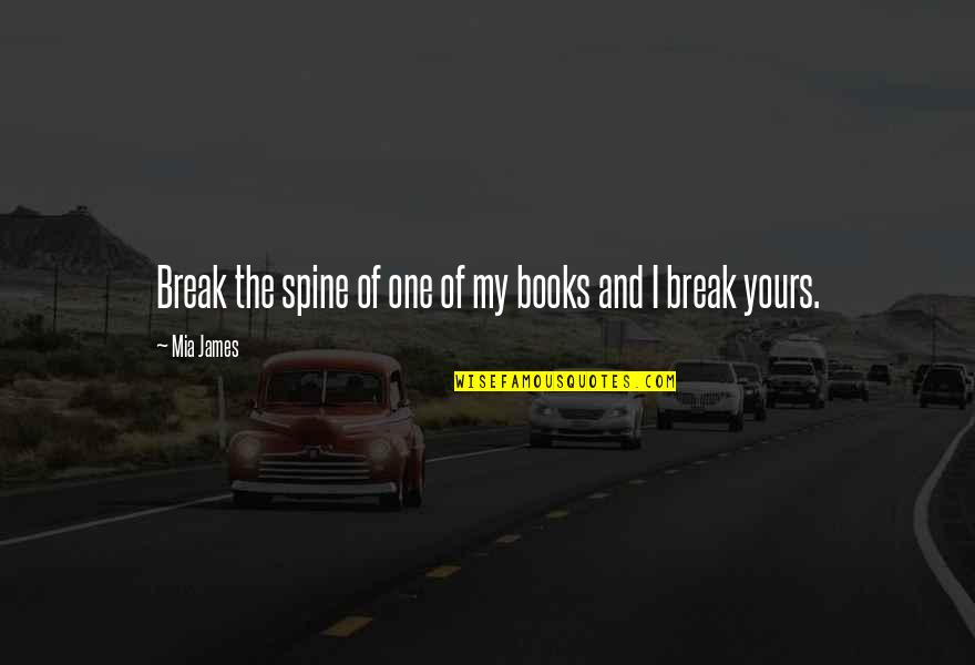 Fondos De Pantalla Quotes By Mia James: Break the spine of one of my books