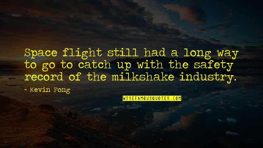Fong's Quotes By Kevin Fong: Space flight still had a long way to