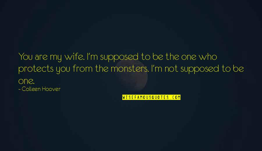 Fontanel Quotes By Colleen Hoover: You are my wife. I'm supposed to be