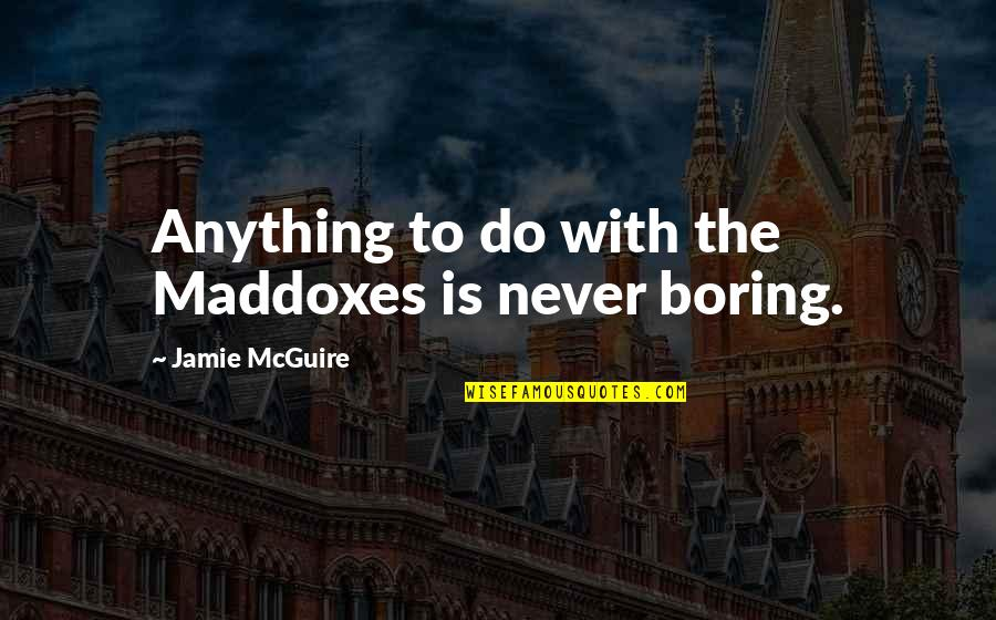 Fontanel Quotes By Jamie McGuire: Anything to do with the Maddoxes is never