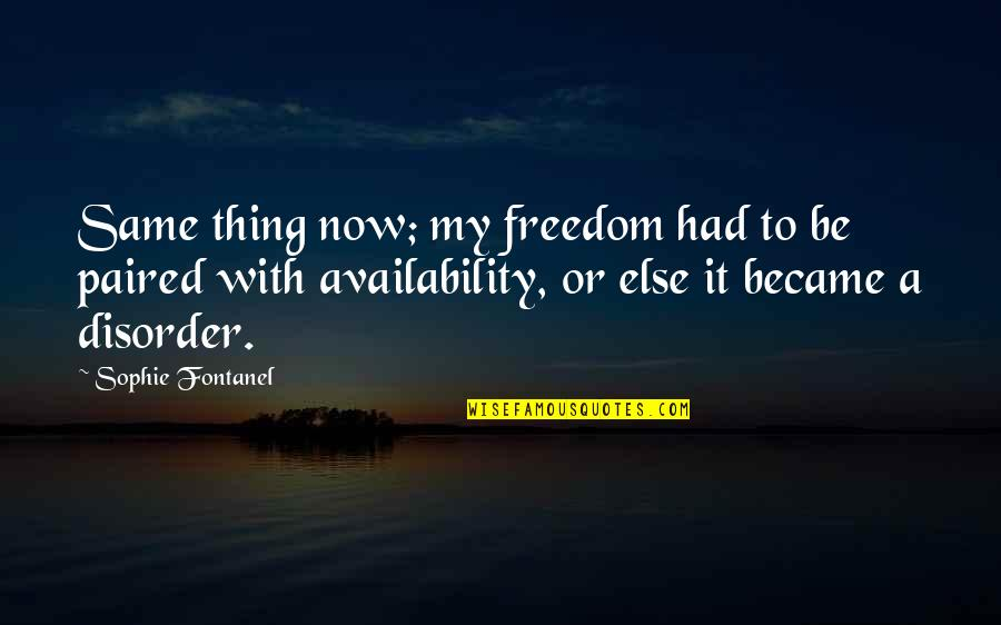 Fontanel Quotes By Sophie Fontanel: Same thing now; my freedom had to be
