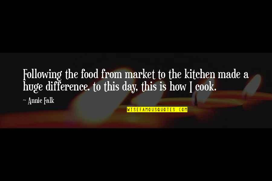 Food And Entertaining Quotes By Annie Falk: Following the food from market to the kitchen