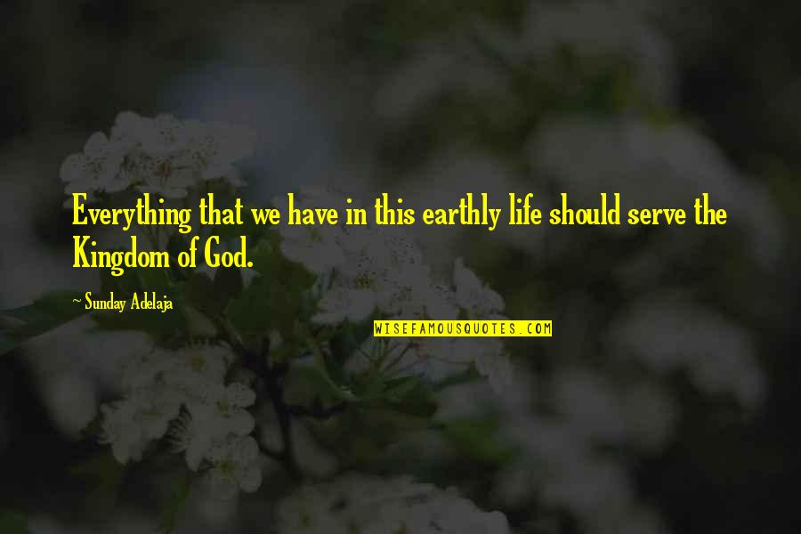 Food And Entertaining Quotes By Sunday Adelaja: Everything that we have in this earthly life
