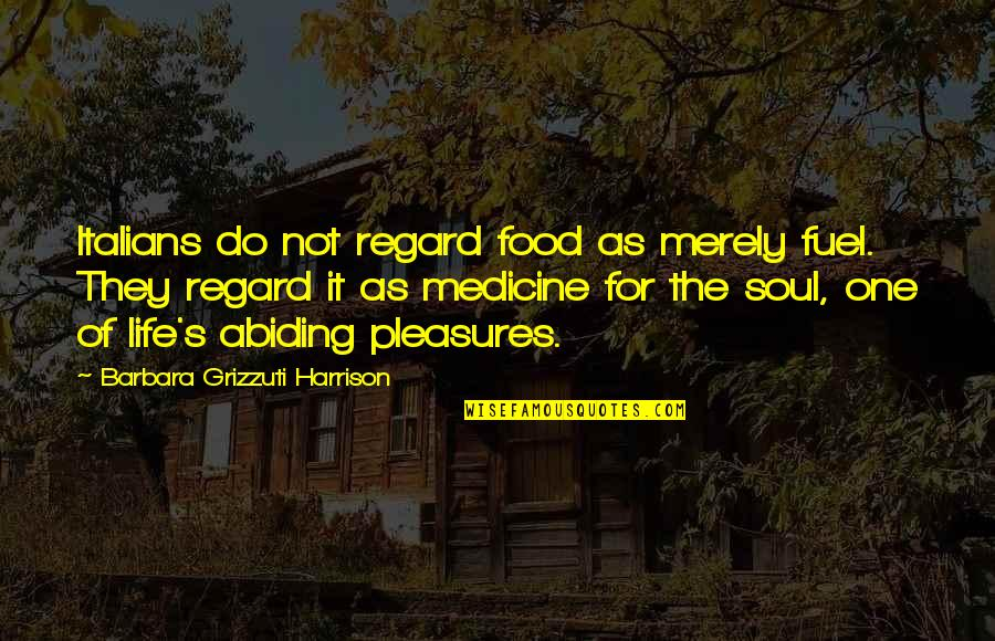 Food Fuel Quotes By Barbara Grizzuti Harrison: Italians do not regard food as merely fuel.
