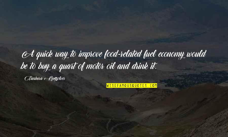 Food Fuel Quotes By Barbara Kingsolver: A quick way to improve food-related fuel economy
