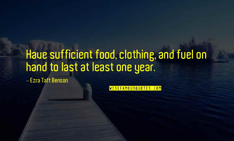 Food Fuel Quotes By Ezra Taft Benson: Have sufficient food, clothing, and fuel on hand