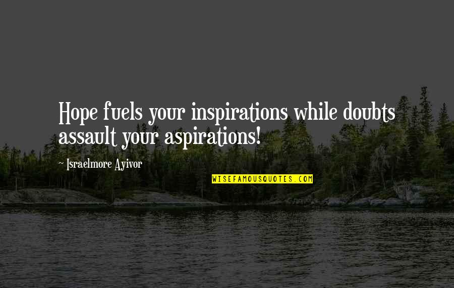 Food Fuel Quotes By Israelmore Ayivor: Hope fuels your inspirations while doubts assault your