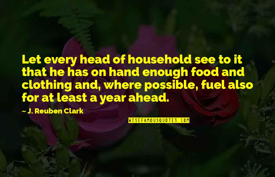 Food Fuel Quotes By J. Reuben Clark: Let every head of household see to it