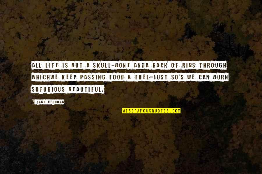 Food Fuel Quotes By Jack Kerouac: All life is but a skull-bone andA rack