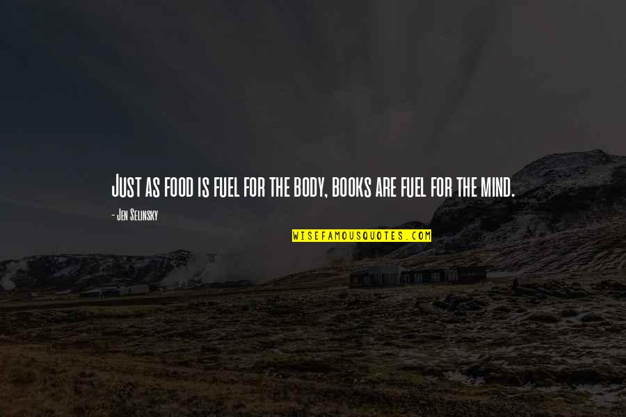 Food Fuel Quotes By Jen Selinsky: Just as food is fuel for the body,