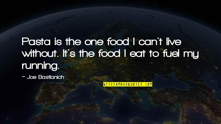 Food Fuel Quotes By Joe Bastianich: Pasta is the one food I can't live