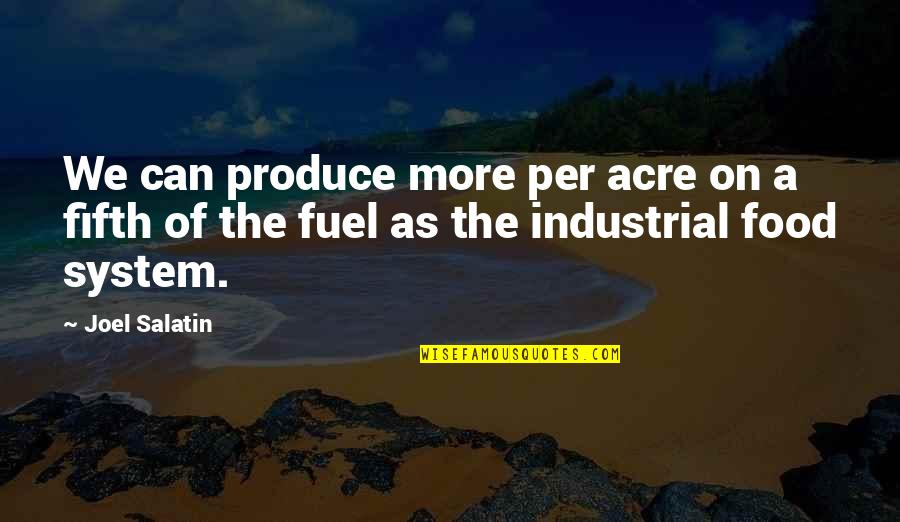 Food Fuel Quotes By Joel Salatin: We can produce more per acre on a