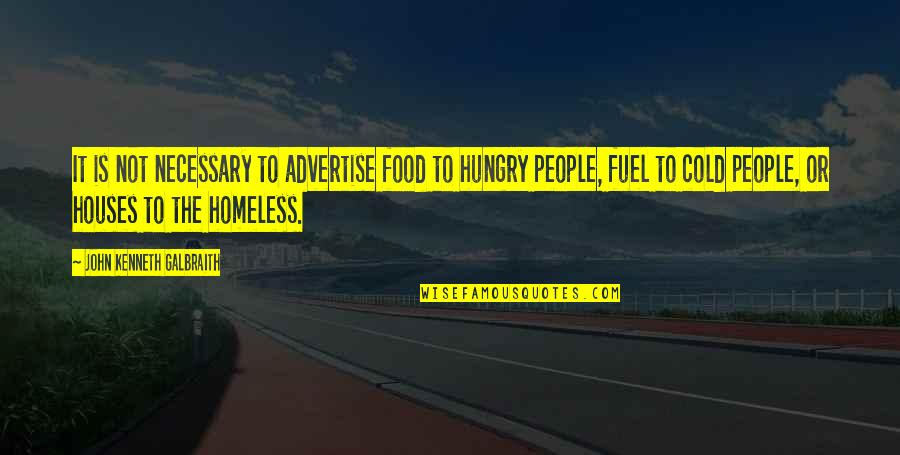 Food Fuel Quotes By John Kenneth Galbraith: It is not necessary to advertise food to