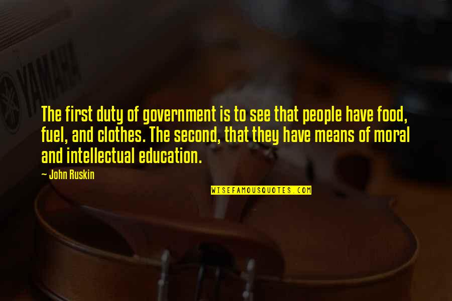 Food Fuel Quotes By John Ruskin: The first duty of government is to see