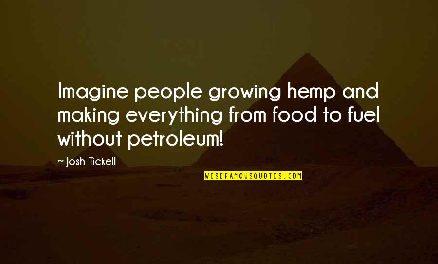 Food Fuel Quotes By Josh Tickell: Imagine people growing hemp and making everything from