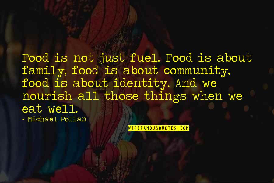 Food Fuel Quotes By Michael Pollan: Food is not just fuel. Food is about