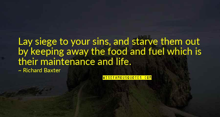 Food Fuel Quotes By Richard Baxter: Lay siege to your sins, and starve them