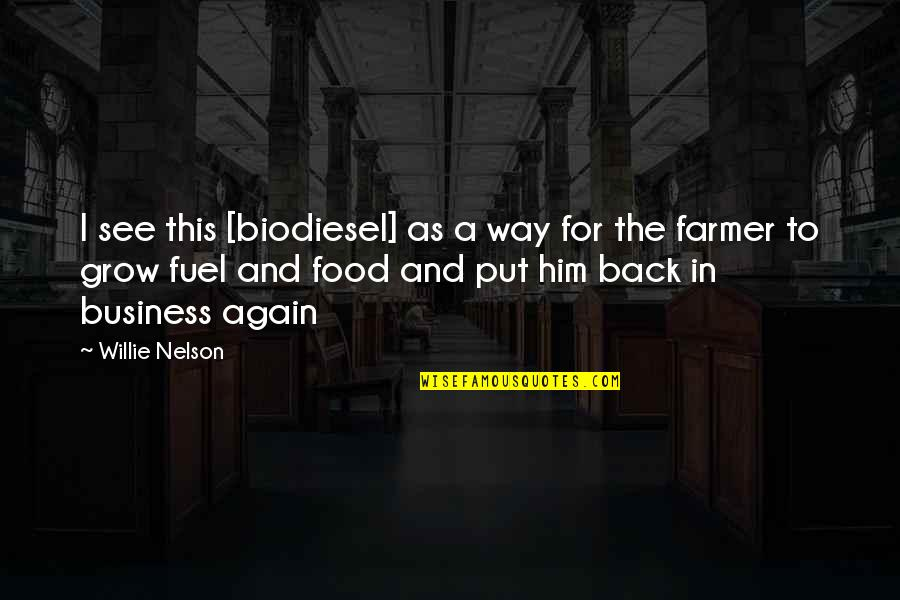Food Fuel Quotes By Willie Nelson: I see this [biodiesel] as a way for