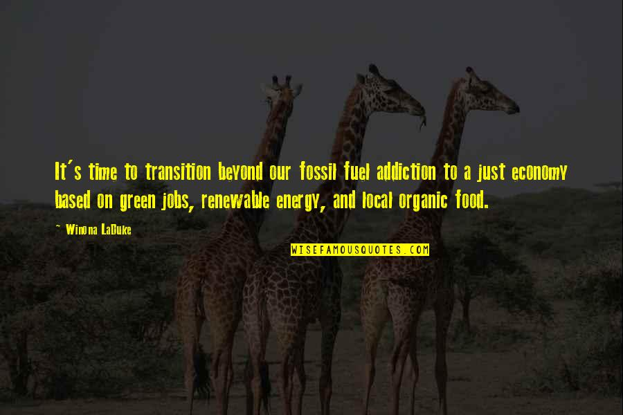 Food Fuel Quotes By Winona LaDuke: It's time to transition beyond our fossil fuel