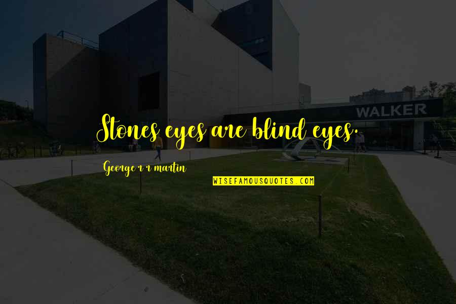 Food Idioms And Quotes By George R R Martin: Stones eyes are blind eyes.