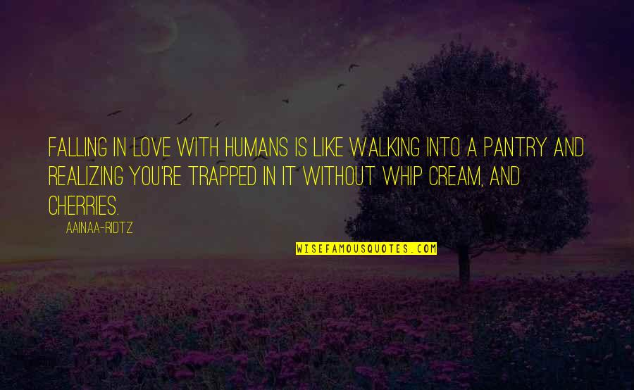 Food Pantry Quotes By AainaA-Ridtz: Falling in love with humans is like walking