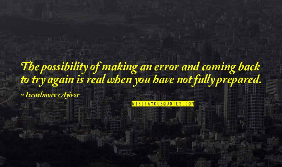 Food Preparation Quotes By Israelmore Ayivor: The possibility of making an error and coming