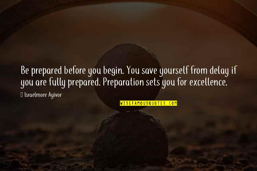 Food Preparation Quotes By Israelmore Ayivor: Be prepared before you begin. You save yourself