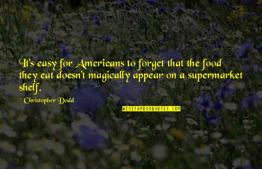 Food Shelf Quotes By Christopher Dodd: It's easy for Americans to forget that the