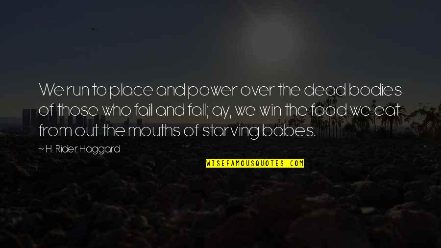 Food Sin Quotes By H. Rider Haggard: We run to place and power over the