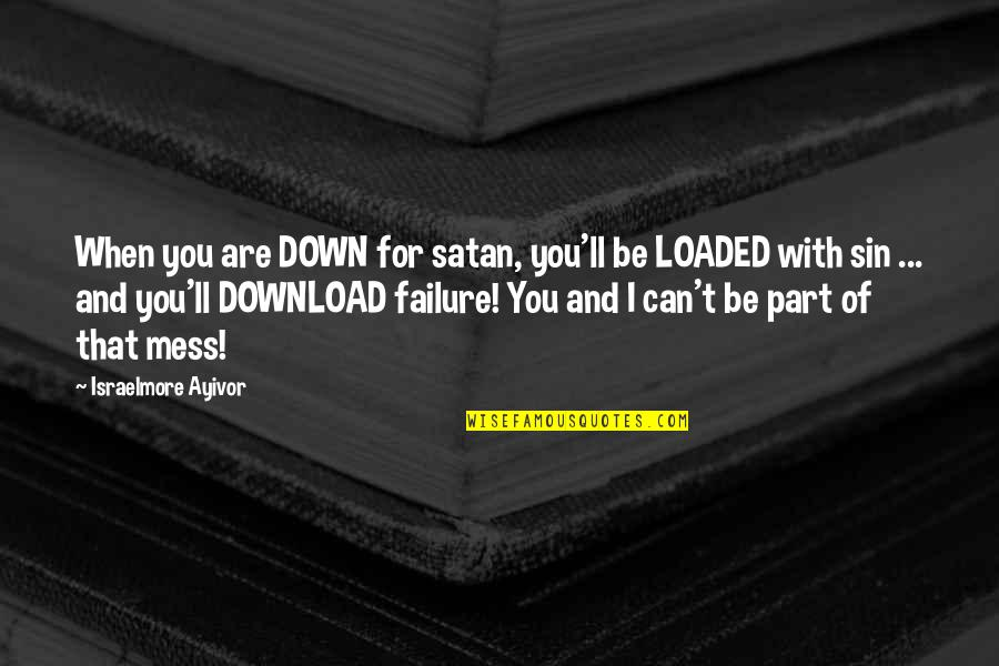 Food Sin Quotes By Israelmore Ayivor: When you are DOWN for satan, you'll be
