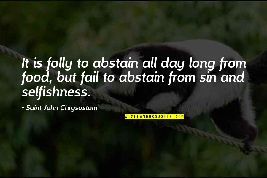 Food Sin Quotes By Saint John Chrysostom: It is folly to abstain all day long