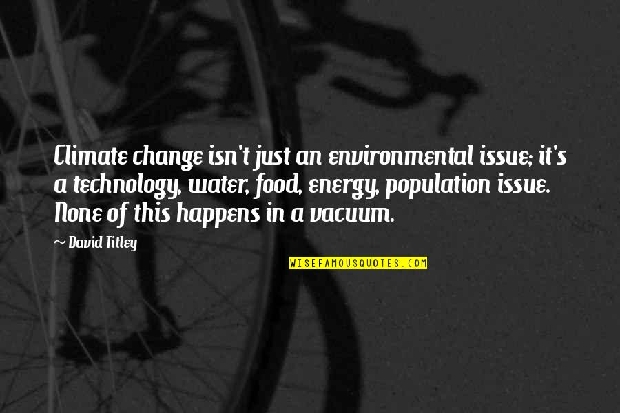Food Technology Quotes By David Titley: Climate change isn't just an environmental issue; it's