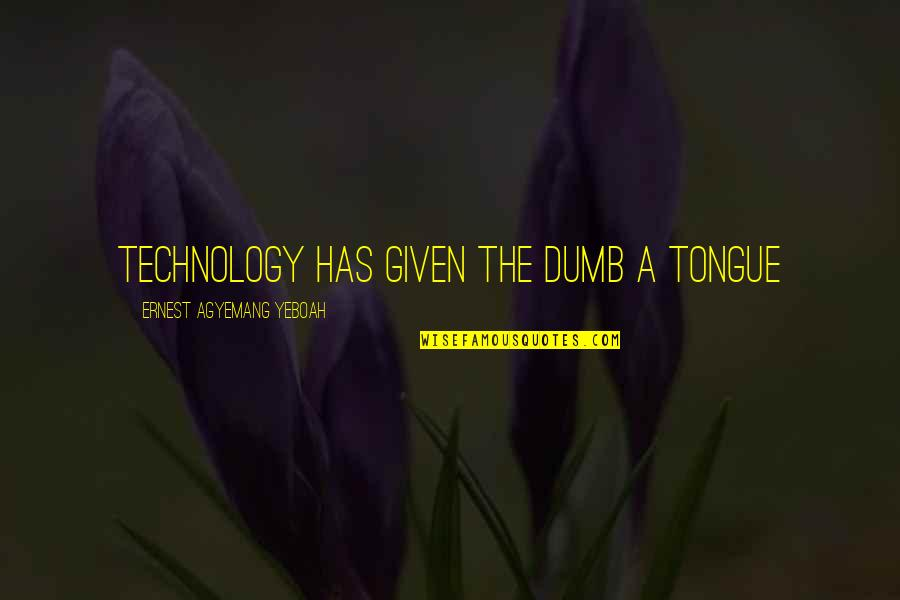 Food Technology Quotes By Ernest Agyemang Yeboah: Technology has given the dumb a tongue