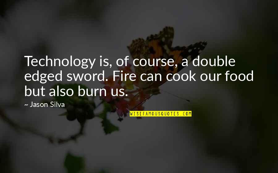 Food Technology Quotes By Jason Silva: Technology is, of course, a double edged sword.